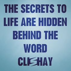 The secrets to life are hidden behind the word cliché ~Shay Butler, SHAYTARDS