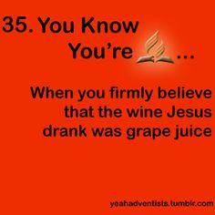 …When you firmly believe the wine Jesus drank was grape juice. Since today's wine ≠ 1st century wine. Via Tumblr. #Adventist