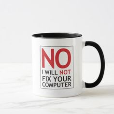 No I Will Not Fix Your Computer Mug Remove viruses,clean virus,repair, fix and speed up your computer ,Troubleshooting your desktop or laptop or another computer related problems you are at the right place . Computer Hacker, Computer Humor, Computer Repair Services, Online Gift Shop, Fix You, Dinnerware, Create Yourself, Geek Stuff, Computer Troubleshooting