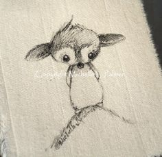 Sweet love~ DELIGHTED to repin this sweet little critter sketched on fabric by my dear friend, Michelle Palmer!