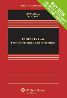 Property Law: Practice, Problems, and Perspectives [Connected Casebook] (Aspen Casebook)