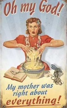 OMG! My mother was right about EVERYTHING!  #mothersday #mom