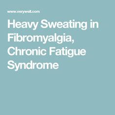 Heavy Sweating in Fibromyalgia, Chronic Fatigue Syndrome