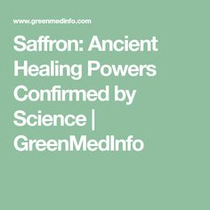 Saffron: Ancient Healing Powers Confirmed by Science   GreenMedInfo