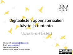 Digitaalisten oppimateriaalien käyttö ja tuotanto Aikopa Kajaani 9.4.2015 Sähköposti: eenariina@ideaoppi.fi Blogi: www.ide... Boarding Pass, Education, Google, Training, Educational Illustrations, Learning, Onderwijs, Studying
