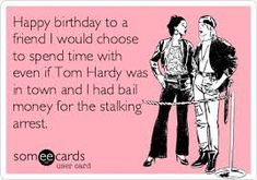 Not sure if Tom Hardy meme or Happy Birthday meme...