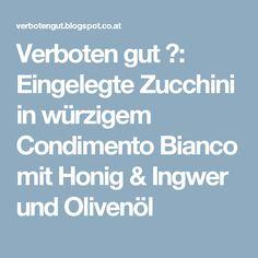 Verboten gut ⚠: Eingelegte Zucchini in würzigem Condimento Bianco mit Honig & Ingwer und Olivenöl