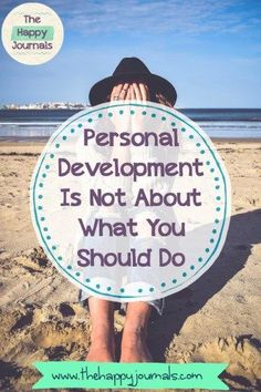 Personal Development: Don't let others tell you what you should do or need to do. Never, develop on someone else's terms!   Motivation   Inspiration   Self-care   Be Yourself   Personal Development   Personal Growth