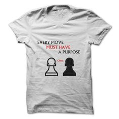 Every Move Must Have A Purpose Chess Shirt T Shirt, Hoodie, Sweatshirt