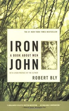 Iron John: A Book About Men by Robert Bly awesome book great teaching great to use with men and men's groups