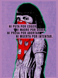 Ni puta por coger, Ni madre por deber, Ni presa por abortar, Ni muerta por intentar #adobephotoshop #poster #halftone #feminism #riot #8M #graphicdesing #girl Feminist Quotes, Feminist Art, Feminism Tumblr, Riot Grrrl, Frases Tumblr, Intersectional Feminism, Web Design, Power Girl, Girls Be Like