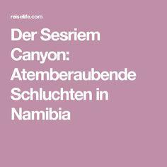 Der Sesriem Canyon: Atemberaubende Schluchten in Namibia