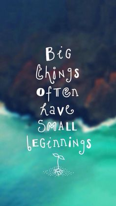 Big things often have small beginnings.