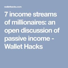 7 income streams of millionaires: an open discussion of passive income - Wallet Hacks