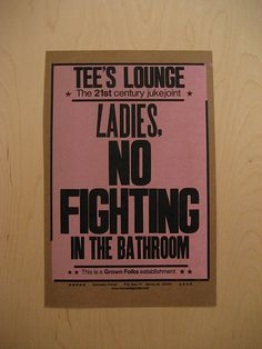 "Amos Kennedy's posters play with the sacred and profane. ""Ladies, No Fighting in the Bathroom. This is a grown folks establishment,"" is one my favorite posters. I love its feminist mystique.     Amos Kennedy's Prints by Public Design Center, via Flickr"
