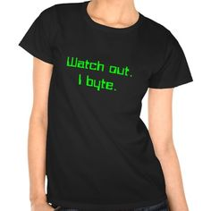 Watch out. I byte. Tees