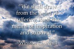 As we reflect on yesterday's tragedy in Boston and the courageous response it prompted, this Winston Churchill quote resonates powerfully. #BostonMarathon