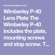 Wimberley P-40 Lens Plate The Wimberley P-40 includes the plate, mounting screws and stop screw. The P-40 will fit all Acra-type quick release adapters and is made of andonized aluminium. The Canon EF 500mm f/4 IS will require reducing bushing to fit the plate.
