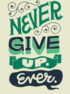 Hiç bir zaman pes etme. Asla.