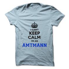 [Hot tshirt name list] I cant keep calm Im an AMTMANN Discount Hot Hoodies Tee Shirts