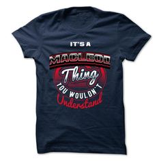 ITS A MACLEOD THING ! YOU WOULDNT UNDERSTAND - #mens hoodies #design t shirts. SAVE => https://www.sunfrog.com/Valentines/ITS-A-MACLEOD-THING-YOU-WOULDNT-UNDERSTAND.html?id=60505