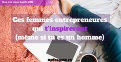 Découvre ces femmes entrepreneures qui t'inspireront (même si tu es un homme !) >>
