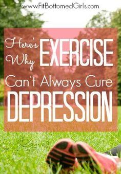 Exercise isn't always the answer to depression.