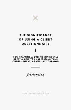 How crafting a questionnaire will greatly help you understand your clients' needs, as well as your own.