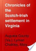 Chalkley's Chronicles of the Scotch-Irish Settlement in Virginia