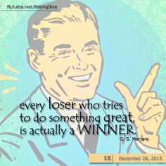 What would you like to be?  Juts a WINNER or do something GREAT even if you remain a LOSER!
