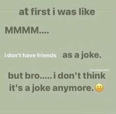 Fb Memes, Funny Memes, Jokes, Funny Tweets, Im Losing My Mind, Lose My Mind, I Dont Have Friends, I Hate My Life, Frases