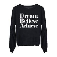 DREAM BELIEVE ACHIEVE Sweatshirt Black | Sincerely Jules ($50-100) ❤ liked on Polyvore