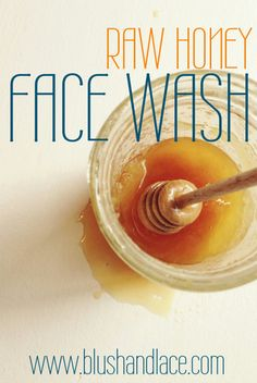 Natural Face Care {Raw Honey Face Wash} | blush & lace