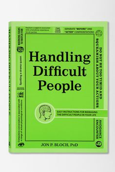 Handling Difficult People: Easy Instructions for Managing the Difficult People in Your Life by Jon P. Bloch #urbanoutfitters