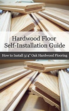 Hardwood Floor Installation Guide: How to Install Oak Hardwood Flooring