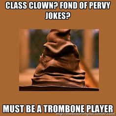 The Music Sorting Hat............this describes Hunter......he has more common sense then the other trombone players....except for Jordan