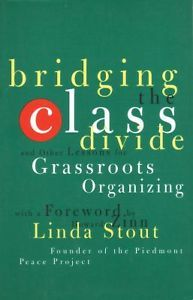 Bridging the Class Divide : And Other Lessons for Grassroots Organizing by...