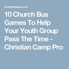 10 Church Bus Games To Help Your Youth Group Pass The Time - Christian Camp Pro