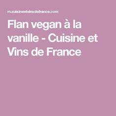 Flan vegan à la vanille - Cuisine et Vins de France