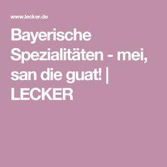 Bayerische Spezialitäten - mei, san die guat!   LECKER