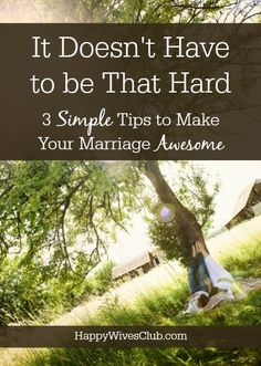 Marriage doesn't have to be as hard as many believe it to be. Here are 3 simple tips to make marriage awesome.