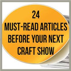 24 Must Read Articles Before Your Next Craft Show Today, we compiled the best articles for you so you can use it to your advantage. http://www.craftmakerpro.com/business-tips/24-must-read-articles-next-craft-show/