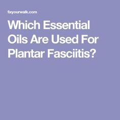 Which Essential Oils Are Used For Plantar Fasciitis?