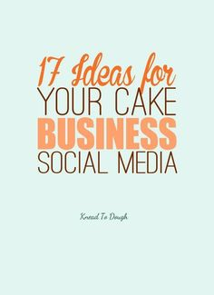 17 ideas for your cake business social media to grow your cake business with new customers and new orders using easy online marketing! Click to find out and grow your cake business with Knead to Dough!