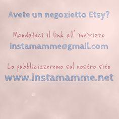 Mamme crafty, se avete un negozietto Etsy che volete pubblicizzare, mandate il link al nostro indirizzo!!!