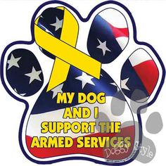 My Dog and I Supprt the Armed Services Paw Magnet http://doggystylegifts.com/products/my-dog-and-i-supprt-the-armed-services-paw-magnet