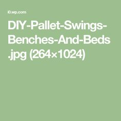 DIY-Pallet-Swings-Benches-And-Beds.jpg (264×1024)