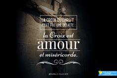 La Croix du Christ n'est pas une défaite : la Croix est amour et miséricorde.