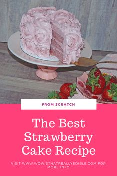 The Best Strawberry Cake|Strawberry Cake Recipe from Scratch with no jello or box mix. Hands down the best Strawberry Cake recipe