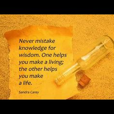 Never mistake knowledge for wisdom. One helps you make a living; the other helps you make a life! #knowledge #wisdom #education